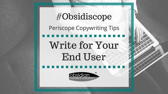 VIDEO: Write for Your End User | Periscope Copywriting Tips image