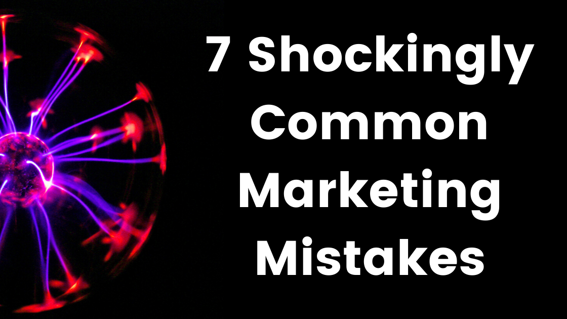 7 Shockingly Common Marketing Mistakes image