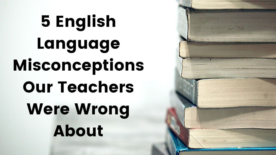5 English Language Misconceptions Our Teachers Were Wrong About image