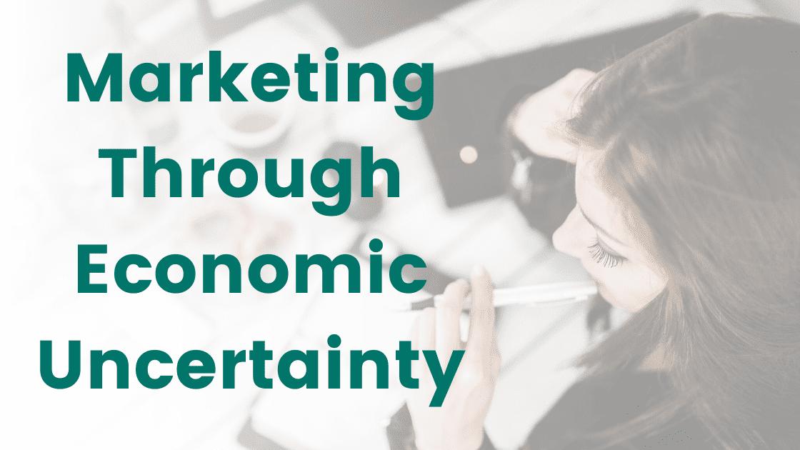 How to Market Through Economic Uncertainty image